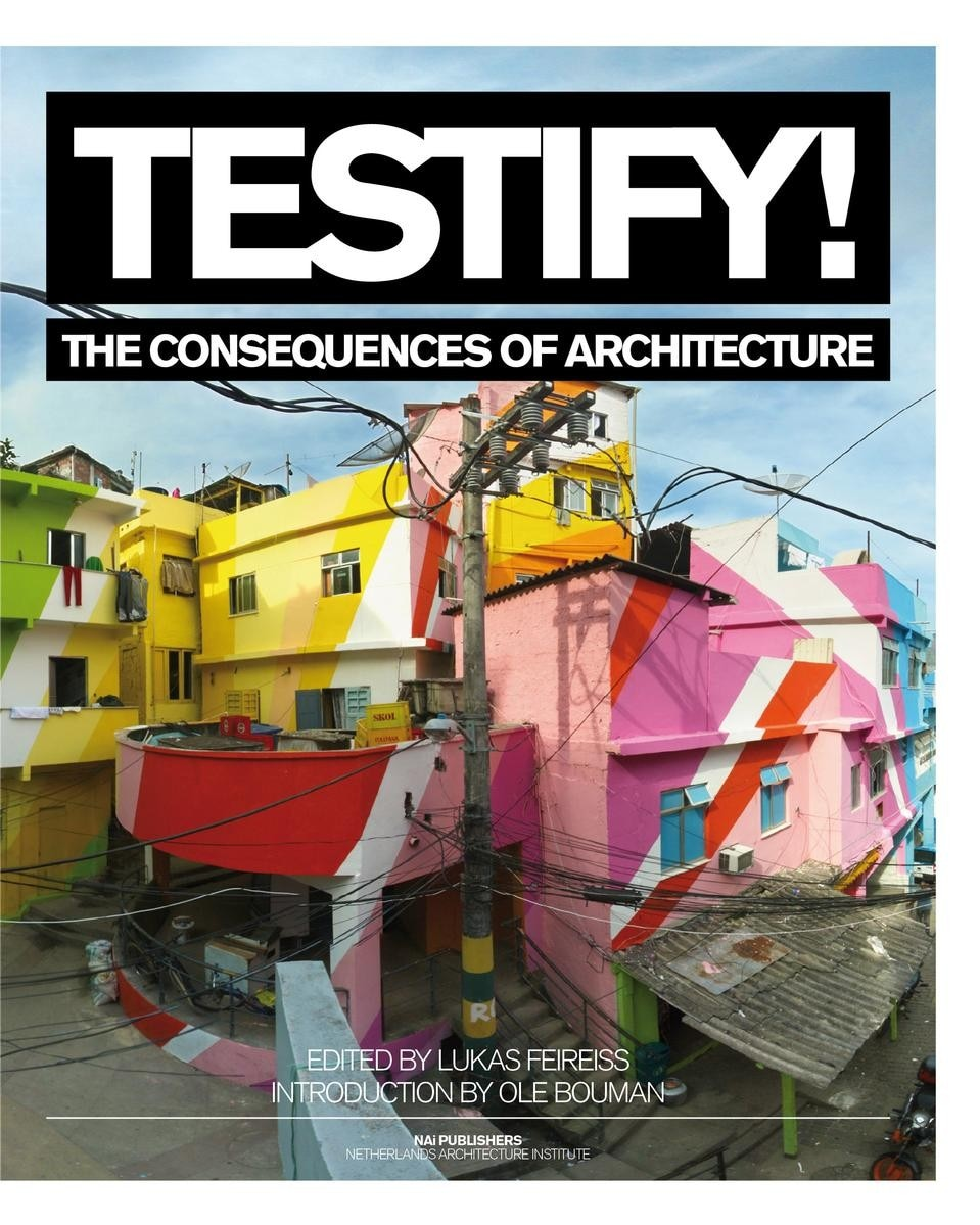 <i>Testify! The Consequences of Architecture,</i> edited by Lukas Feireiss with Ole Bouman, NAi Publishers, 2011.