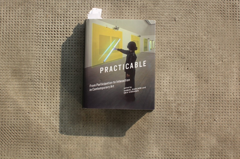 Practicable. From Participation to Interaction in Contemporary Art, curated by Samuel Bianchini and Erik Verhagen, MIT Press, 2016