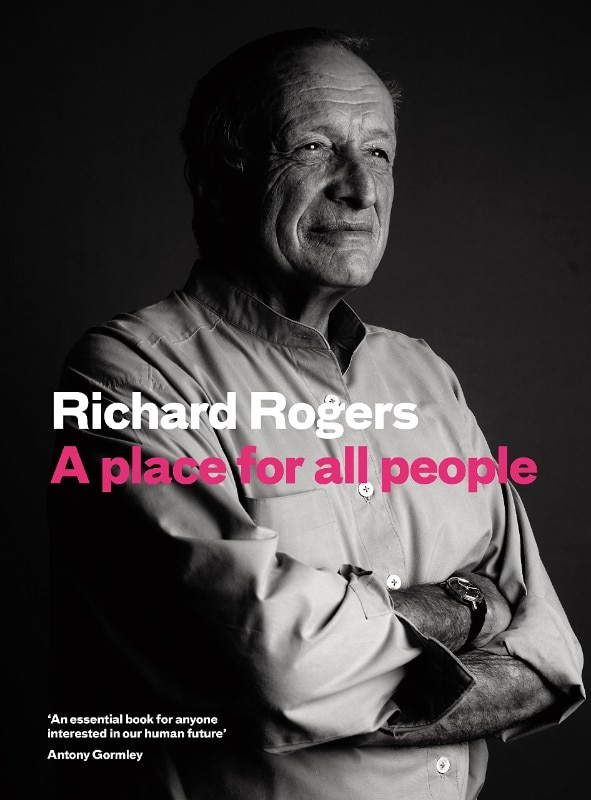 "Cover of the of the book by Richard Rogers: ""A Place for All People. Life, Architecture and the Fair Society"""