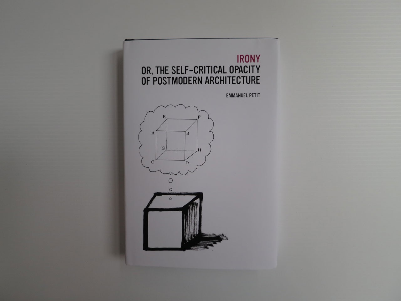 Emmanuel Petit, Irony; or, The Self-Critical Opacity of Postmodern Architecture, Yale Press 2013